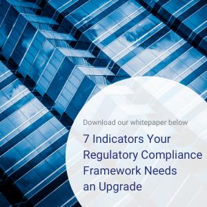 Download our whitepaper below: 7 Indicators Your Regulatory Compliance Framework Needs an Upgrade