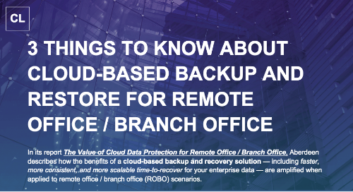 3 Things to Know About Cloud-based Backup and Restore for Remote Office / Branch Office