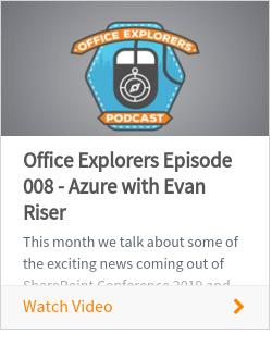 Office Explorers Episode 008 - Azure with Evan Riser