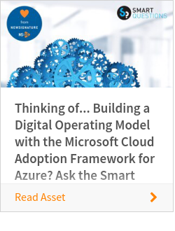 Thinking of... Building a Digital Operating Model with the Microsoft Cloud Adoption Framework for Azure? Ask the Smart Questions eBook 2019