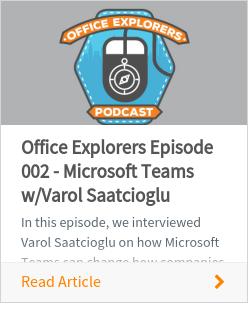 Office Explorers Episode 002 - Microsoft Teams w/VarolSaatcioglu