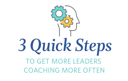 3 Quick Steps to Get More Leaders Coaching More Often