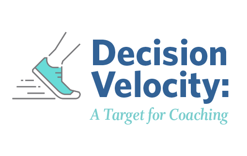 Decision Velocity: A Target for Coaching