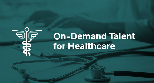 On-Demand Talent for the Healthcare Industry