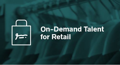 On-Demand Talent for the Retail Industry