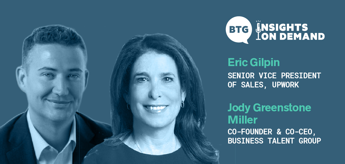 The Independent Talent Tipping Point: Headshots of Eric Gilpin, Upwork SVP of Sales, and Jody Greenstone Miller, Business Talent Group Co-Founder and Co-CEO, with BTG Insights on Demand logo