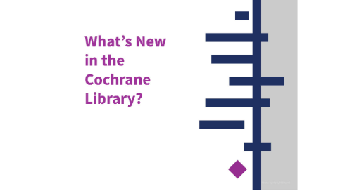What's New in the Cochrane Library?
