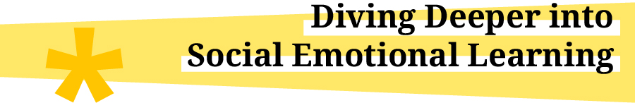 "Title graphic reading, ""Diving Deeper into Social Emotional Learning"""