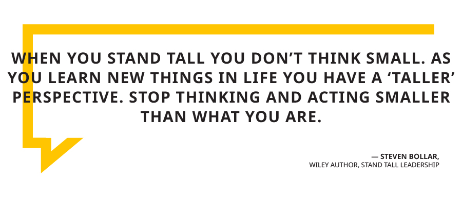 "Graphic with quote by Wiley author Steven Bollar. ""When you stand tall you don't think small. As you learn new things in life you have a 'taller' perspective. Stop thinking and acting smaller than what you are."""