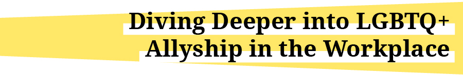 """Title graphic reading, """"Diving Deeper into LGBTQ+ Allyship in the Workplace"""""""
