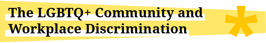 """Title graphic reading, """"The LGBTQ+ Community and Workplace Discrimination """""""