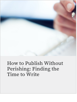 How to Publish Without Perishing: Finding the Time to Write