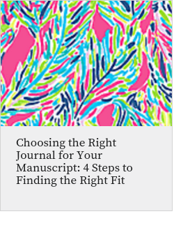 Choosing the Right Journal for Your Manuscript: 4 Steps to Finding the Right Fit