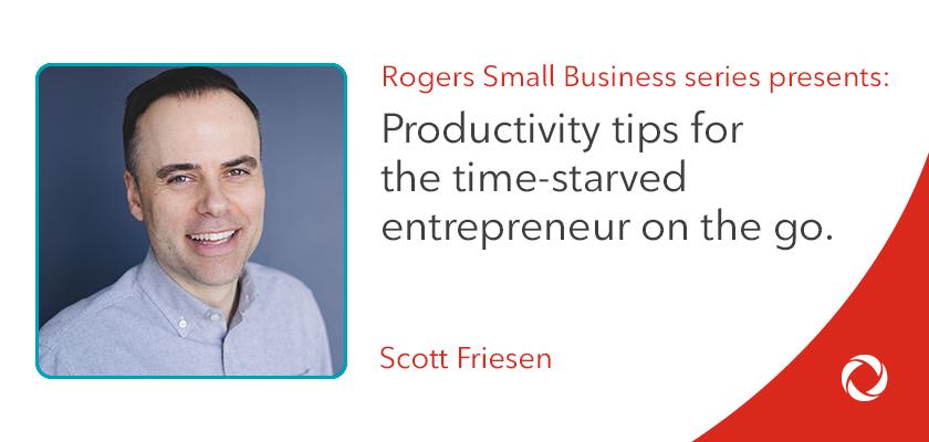 Scott Friesen's productivity tips for the time-starved entrepreneur on the go