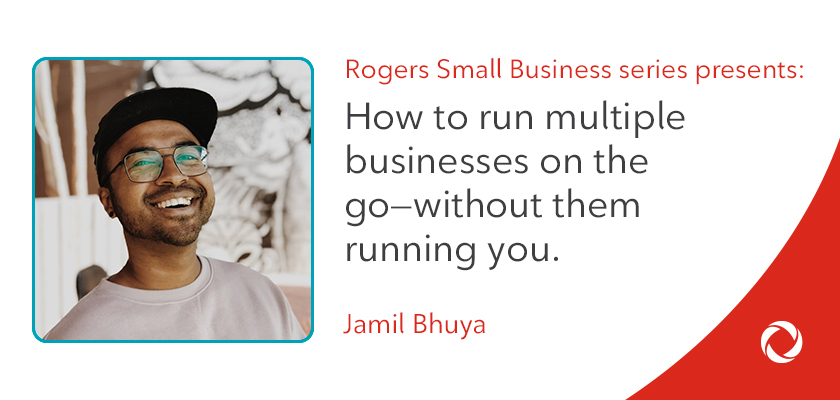 Jamil Bhuya's top tips on how to run multiple businesses on the go—without them running you Jamil Bhuya