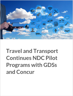 Travel and Transport Continues NDC Pilot Programs with GDSs and Concur