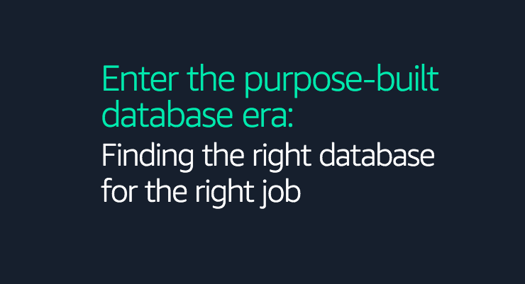 Enter the Purpose-Built Database Era: Finding the Right Database for the Right Job