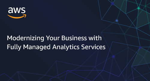 Modernizing your business with fully managed analytics services
