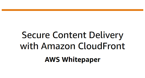 Secure Content Delivery with Amazon CloudFront [Whitepaper]