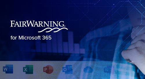 FairWarning for Microsoft 365: Mitigate Microsoft 365 Threats to Grow a Culture of Trust