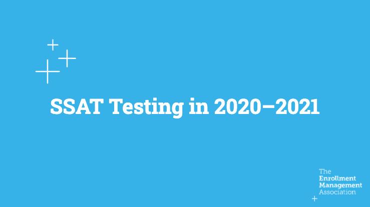 SSAT Testing in 2020-2021 [Webinar Slides]