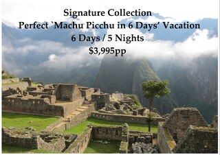 Signature Collection Machu Picchu | 6 Days | $3,995pp