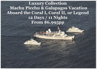 Legend / Coral Galapagos Cruise & Machu Picchu   Luxury Collection   12 Days   $6,995pp