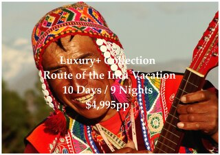 Luxury+ Collection Route of the Inca | 10 Days | $4,995pp