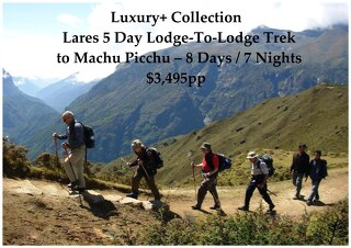 Lares 'Lodge-To-Lodge' 5 day Trek to Machu Picchu - 8 Days - Luxury+ Collection - $3,495pp