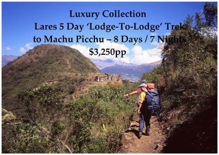 Lares 'Lodge-To-Lodge' 5 Day Trek to Machu Picchu - 8 Days - Luxury Collection - $3,250pp