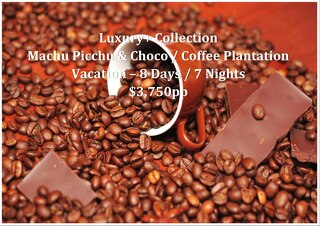 Luxury+ Collection Machu Picchu and Chocolate / Coffee Plantation   8 Days   $3,750pp