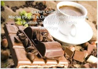 Luxury Collection Machu Picchu & Chocolate / Coffee Plantation   10 Days   $3,495pp