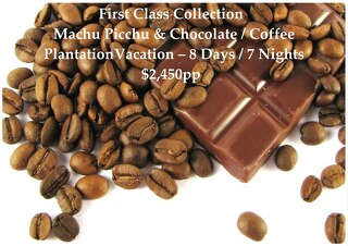 First Class Collection Machu Picchu & Chocolate / Coffee Plantation   8 Days   $2,450pp