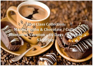 First Class Collection Machu Picchu & Chocolate / Coffee Plantation   10 Days   $2,995pp