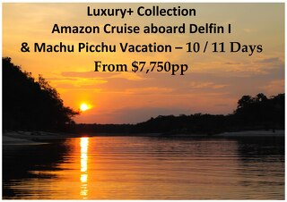 Luxury+ Collection Delfin I Amazon Cruise and Machu Picchu | 10 / 11 Days | $7,750pp