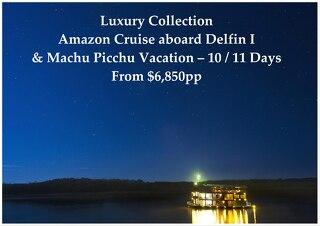 Luxury Collection Delfin I Amazon Cruise & Machu Picchu | 10 / 11 Days | $6,850pp