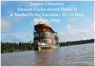 Luxury Collection Delfin II Amazon Cruise and Machu Picchu | 10 / 11 Days | $6,200pp