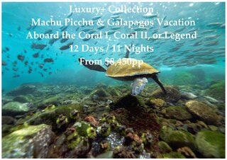 Legend / Coral Galapagos Cruise & Machu Picchu Vacation   Luxury+ Collection   12 Days   $8,450pp