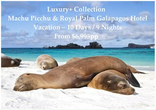 Luxury+ Collection Royal Palm Galapagos Hotel & Machu Picchu | 10 Days | From $6,995pp