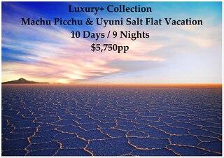 Luxury+ Collection Machu Picchu & Uyuni Bolivia Salt Flats | 10 Days | $5,750pp