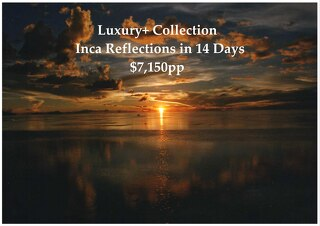 Luxury+ Collection Inca Reflections | 14 Days | $7,150pp