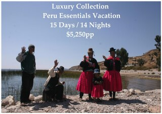Luxury Collection Peru Essentials Vacation | 15 Days | $5,250pp