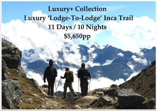 Luxury+ Collection Luxury 'Lodge-To-Lodge' Inca Trail to Machu Picchu | 11 Days | $5,650pp