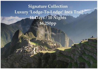 Signature Collection Luxury 'Lodge-To-Lodge' Inca Trail to Machu Picchu | 11 Days | $6,250pp