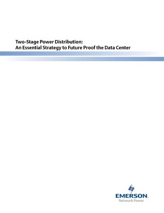 Emerson White Paper Two-Stage Power Distribution: An Essential Strategy to Future Proof the Data Center