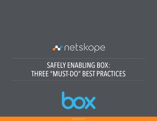 "Safely enabling Box: Three ""Must-Do"" Best Practices"