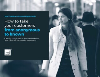 How to take your customers from anonymous to known Creating a single view of your customer