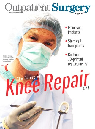 The Future of Knee Repair - February 2016 - Outpatient Surgery Magazine