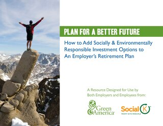 Plan for a Better Future: Guide to Adding Socially & Environmentally Responsible Investment Options to an Employer's Retirement Plan