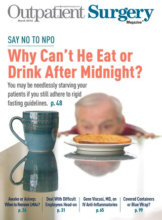 Why Can't He Eat or Drink After Midnight? - March 2016 - Subscribe to Outpatient Surgery Magazine